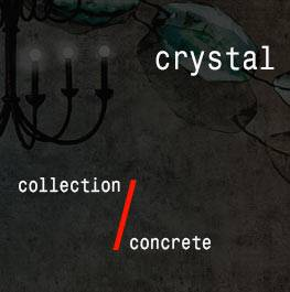 concrete / crystal